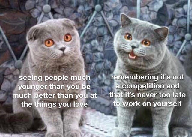 Cat - seeing people much younger than you be much better than you at that it's never too late the things you love remembering it's not a competition and to work on yourself