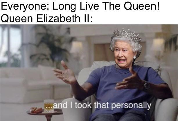 Funny meme about Queen Elizabeth living forever, Michael Jordan, And I took that personally