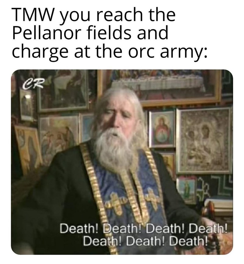 Clothing - TMW you reach the Pellanor fields and charge at the orc army: CR Death! Death! Death! Death! Death! Death! Death!