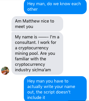 Font - Hey man, do we know each other Am Matthew nice to meet you My name is -- I'm a consultant. I work for a cryptocurrency mining pool. Are you familiar with the cryptocurrency industry sir/ma'am Hey man you have to actually write your name out, the script doesn't include it