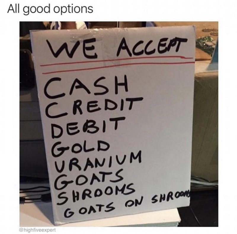 Handwriting - All good options WE ACCEPT CASH CREDIT DEBIT GOLD URANIUM GOATS SHROOMS G OATS ON SHROOM @highfiveexpert