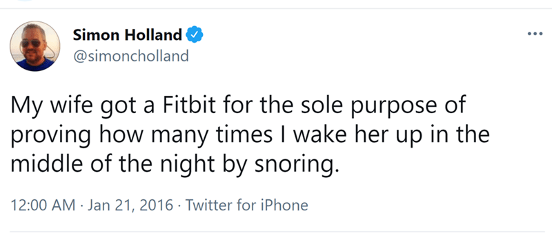 Font - Simon Holland ... @simoncholland My wife got a Fitbit for the sole purpose of proving how many times I wake her up in the middle of the night by snoring. 12:00 AM · Jan 21, 2016 · Twitter for iPhone