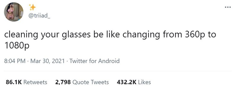 Font - ... @triiad_ cleaning your glasses be like changing from 360p to 1080p 8:04 PM · Mar 30, 2021 · Twitter for Android 86.1K Retweets 2,798 Quote Tweets 432.2K Likes