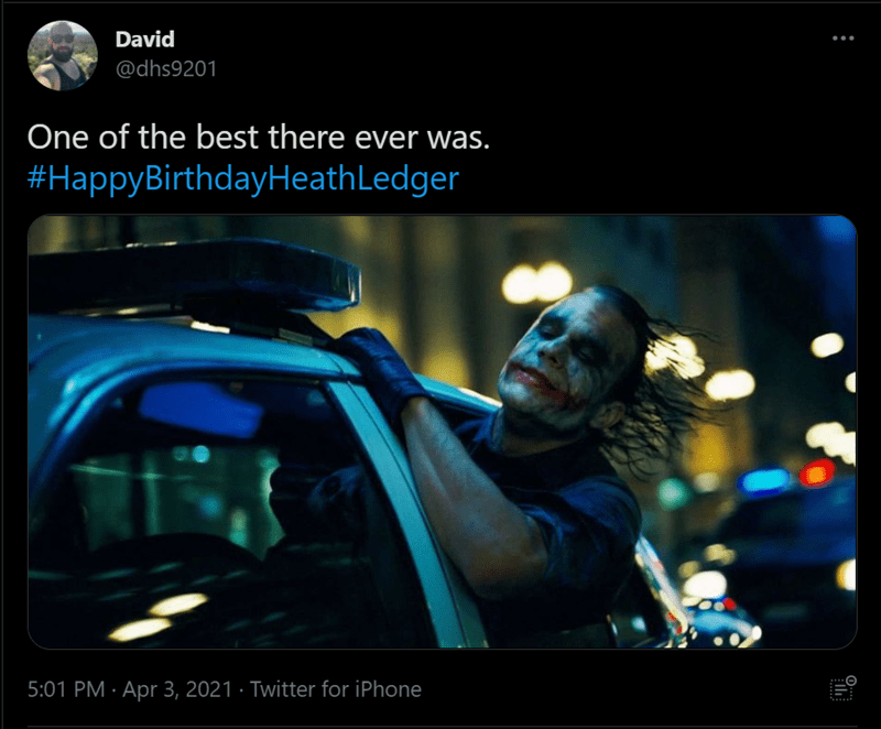 Vehicle - David ... @dhs9201 One of the best there ever was. #HappyBirthdayHeathLedger 5:01 PM · Apr 3, 2021 · Twitter for iPhone