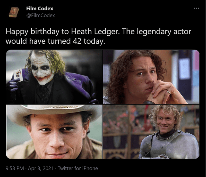 Nose - Film Codex @FilmCodex Happy birthday to Heath Ledger. The legendary actor would have turned 42 today. 9:53 PM · Apr 3, 2021 · Twitter for iPhone
