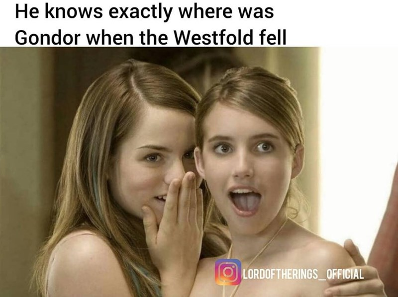 Smile - He knows exactly where was Gondor when the Westfold fell LORDOFTHERINGS_OFFICIAL