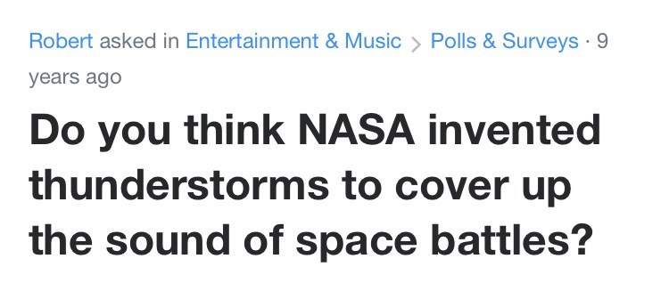 Font - Robert asked in Entertainment & Music > Polls & Surveys 9 years ago Do you think NASA invented thunderstorms to cover up the sound of space battles?