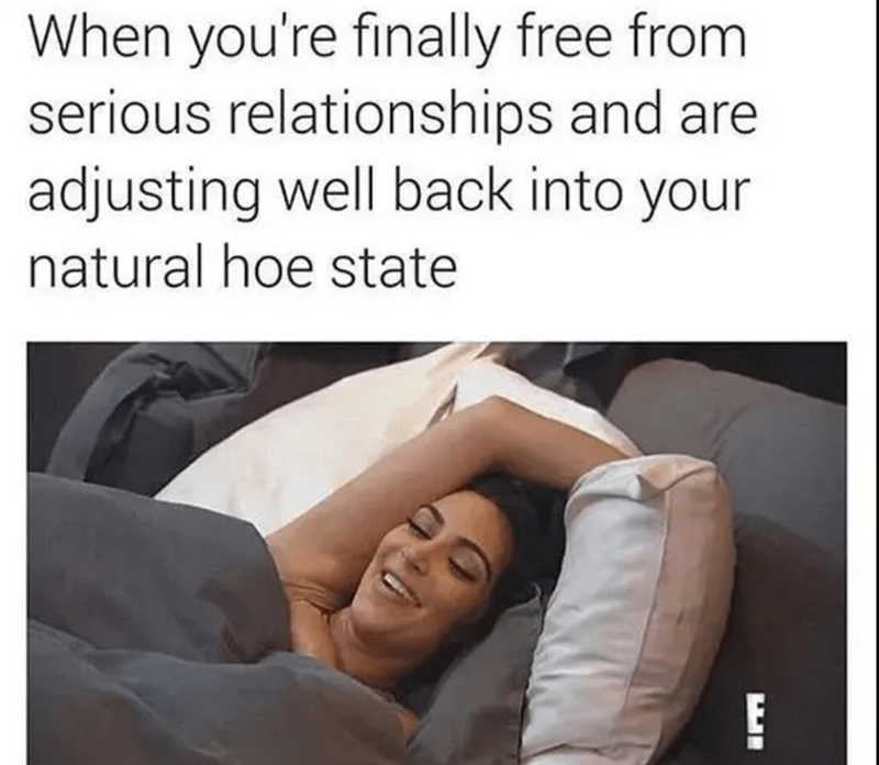 Facial expression - When you're finally free from serious relationships and are adjusting well back into your natural hoe state