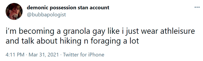 Font - demonic possession stan account @bubbapologist i'm becoming a granola gay like i just wear athleisure and talk about hiking n foraging a lot 4:11 PM · Mar 31, 2021 · Twitter for iPhone