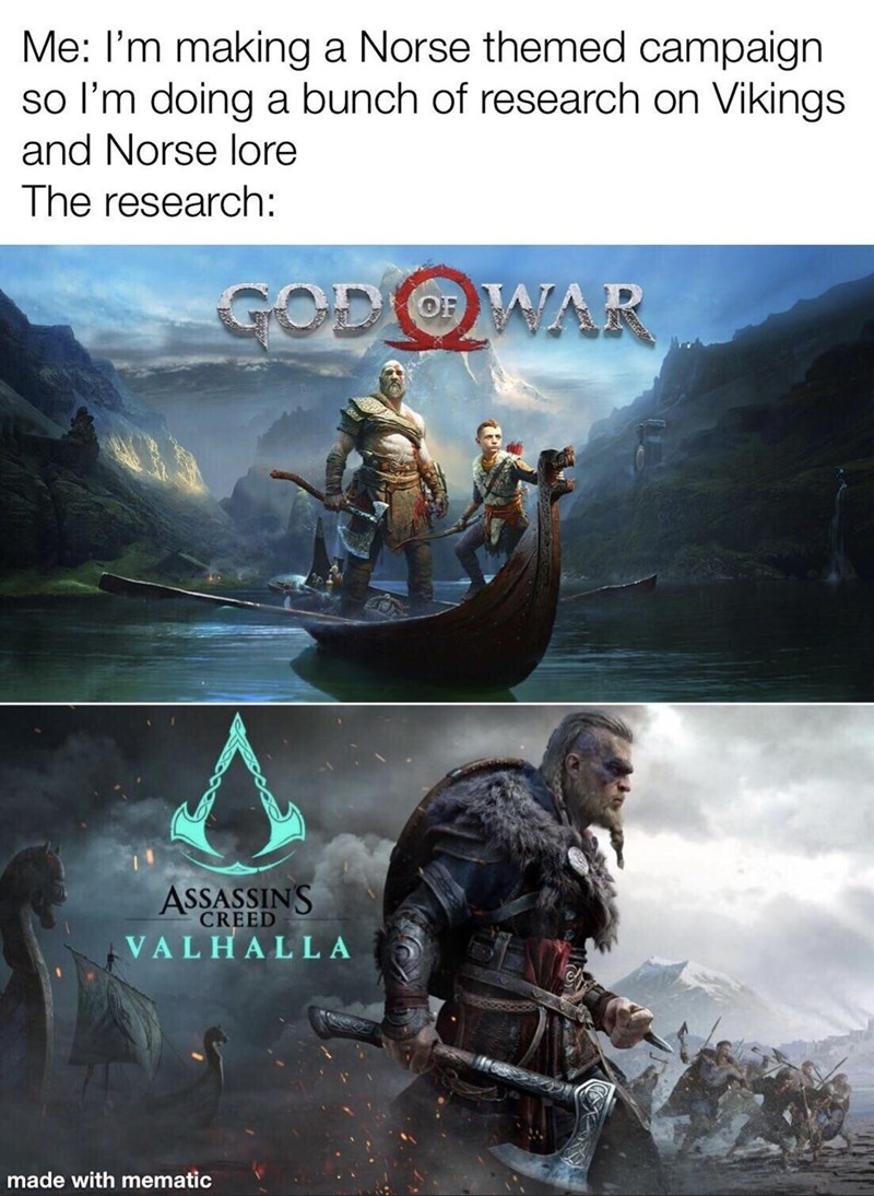 Boat - Me: I'm making a Norse themed campaign so l'm doing a bunch of research on Vikings and Norse lore The research: GODOWAR ASSASSINS CREED VALHALLA made with mematic