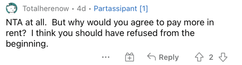 Rectangle - Totalherenow • 4d • Partassipant [1] NTA at all. But why would you agree to pay more in rent? I think you should have refused from the beginning. G Reply ...