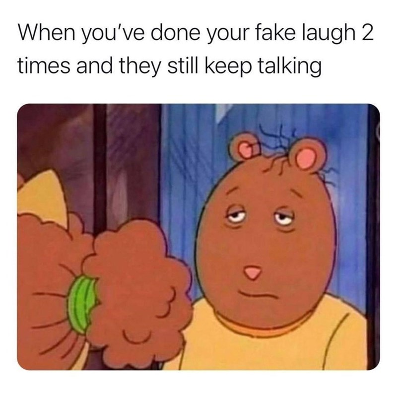 Cartoon - When you've done your fake laugh 2 times and they still keep talking