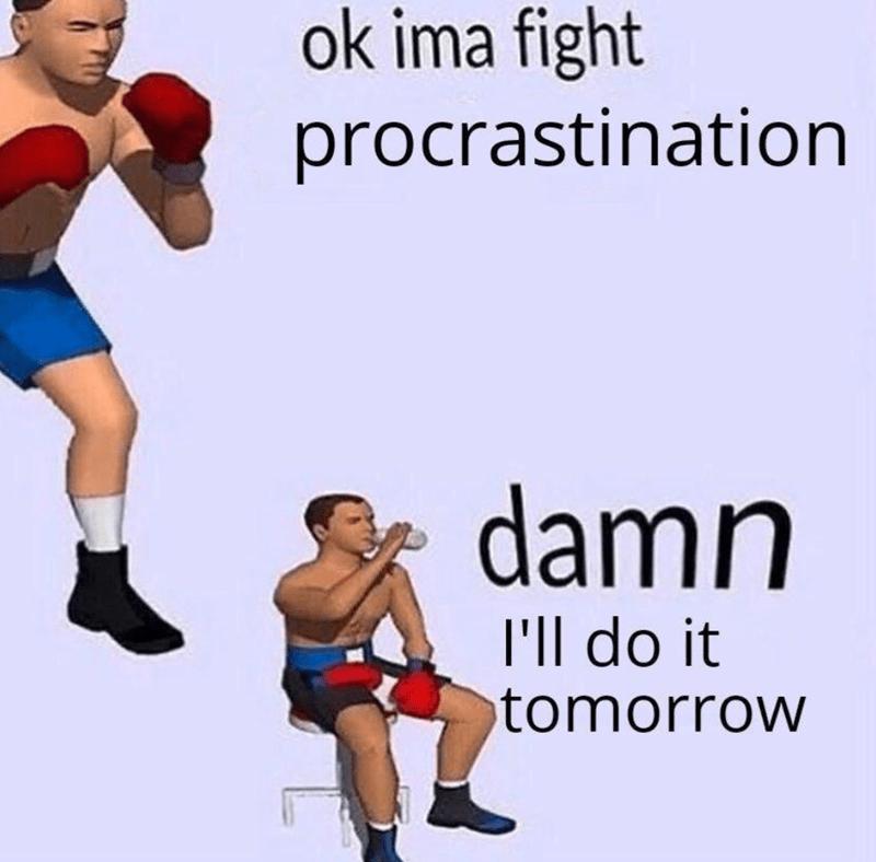 Joint - ok ima fight procrastination damn I'll do it tomorrow