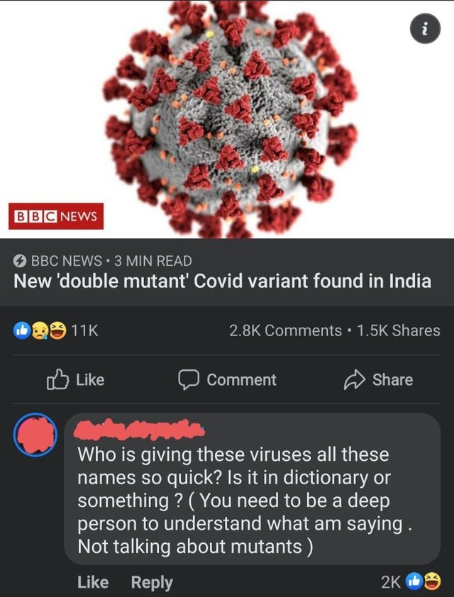 Font - BBC NEWS O BBC NEWS 3 MIN READ New 'double mutant' Covid variant found in India 11K 2.8K Comments • 1.5K Shares O Like Comment Share Who is giving these viruses all these names so quick? Is it in dictionary or something ? ( You need to be a deep person to understand what am saying. Not talking about mutants ) Like Reply 2K O