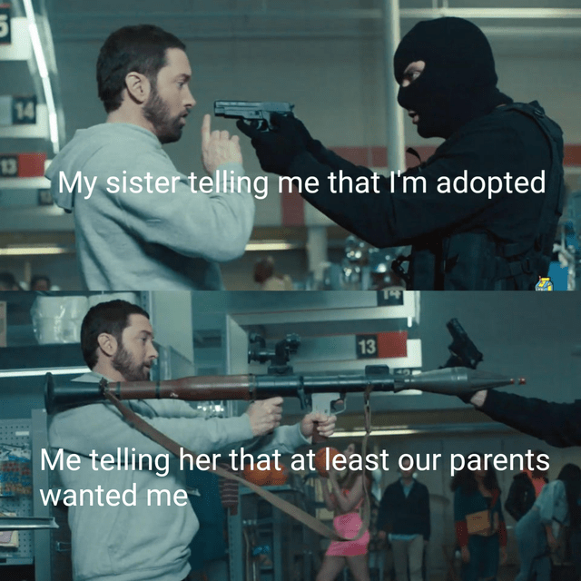 Funny meme about sister dissing brother, teasing about being adopted, brother says at least they wanted me