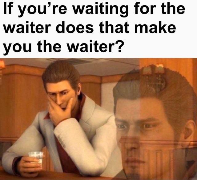 waiters relatable memes waiter funny memes dank memes Memes lol funny - 9604309504