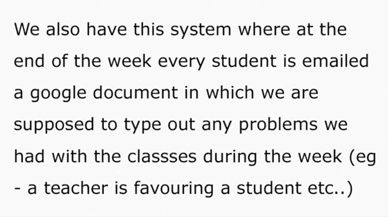 Font - We also have this system where at the end of the week every student is emailed a google document in which we are supposed to type out any problems we had with the classses during the week (eg - a teacher is favouring a student etc..)