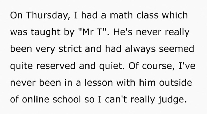 """Font - On Thursday, I had a math class which was taught by """"Mr T"""". He's never really been very strict and had always seemed quite reserved and quiet. Of course, I've never been in a lesson with him outside of online school so I can't really judge."""