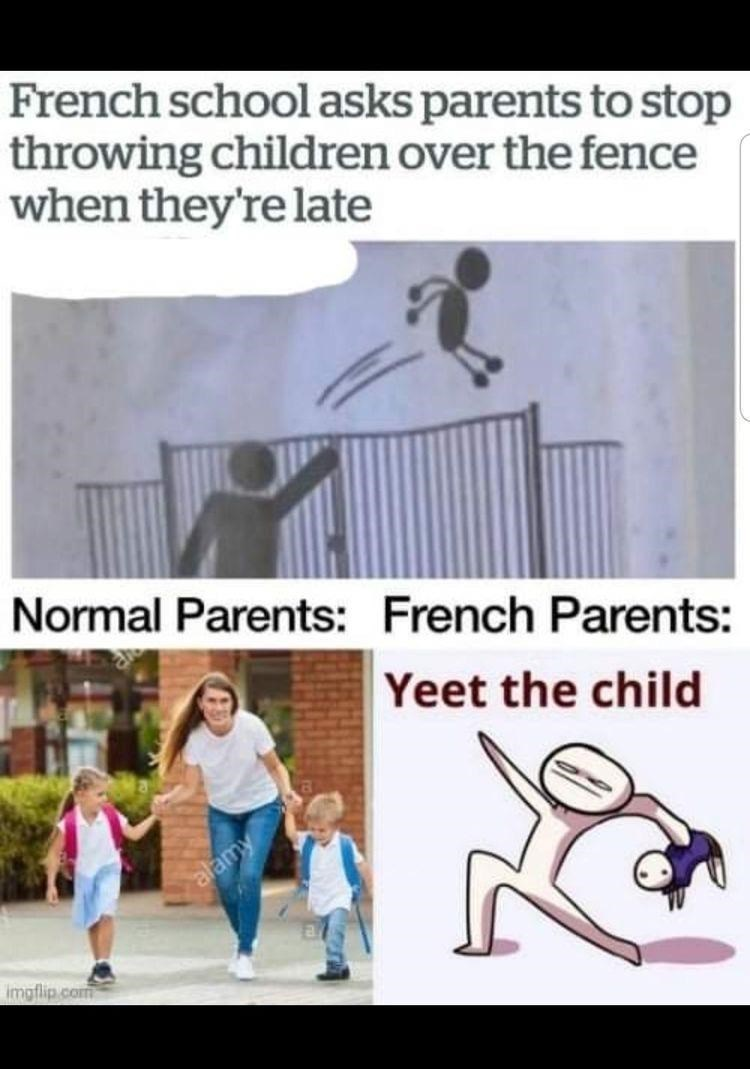 Vertebrate - French school asks parents to stop throwing children over the fence when they're late Normal Parents: French Parents: Yeet the child alamy imgflip.com