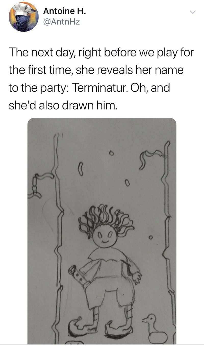 Vertebrate - Antoine H. @AntnHz The next day, right before we play for the first time, she reveals her name to the party: Terminatur. Oh, and she'd also drawn him. 00 >