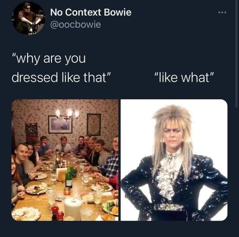 """Food - No Context Bowie D.. @oocbowie """"why are you dressed like that"""" """"like what"""""""