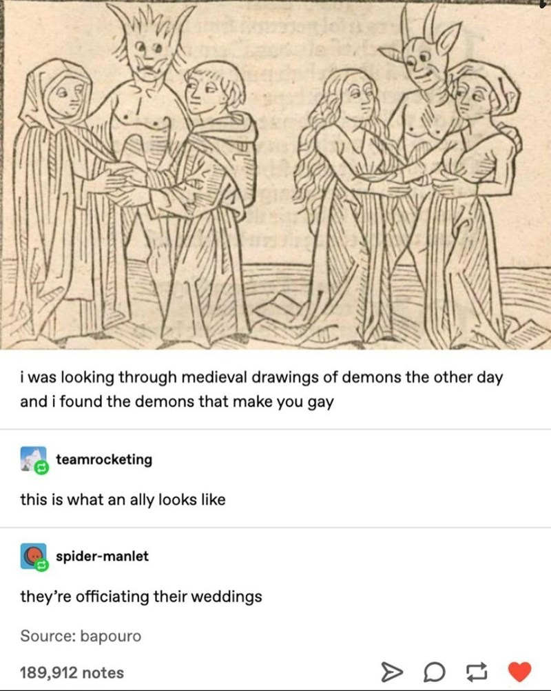 Organ - i was looking through medieval drawings of demons the other day and i found the demons that make you gay teamrocketing this is what an ally looks like spider-manlet they're officiating their weddings Source: bapouro 189,912 notes A
