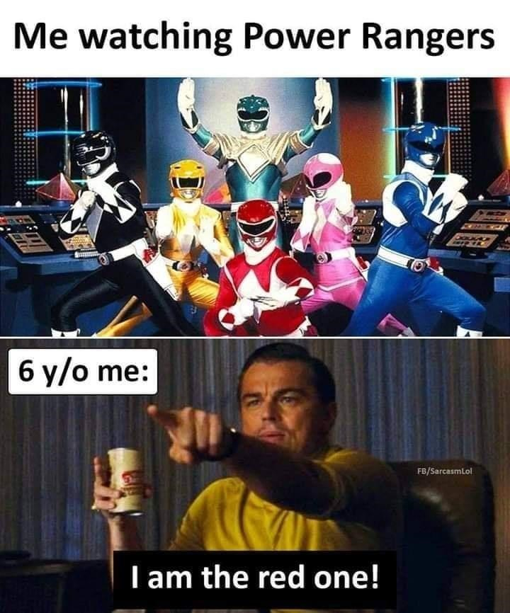 Font - Me watching Power Rangers 6 y/o me: FB/Sarcasmlol I am the red one!