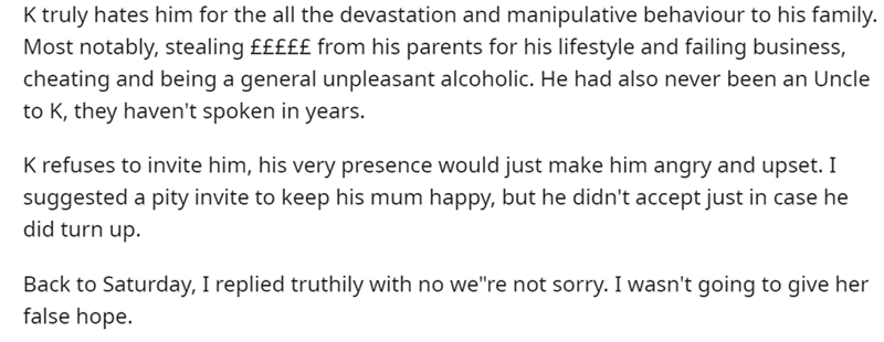 Font - K truly hates him for the all the devastation and manipulative behaviour to his family. Most notably, stealing £££££ from his parents for his lifestyle and failing business, cheating and being a general unpleasant alcoholic. He had also never been an Uncle to K, they haven't spoken in years. K refuses to invite him, his very presence would just make him angry and upset. I suggested a pity invite to keep his mum happy, but he didn't accept just in case he did turn up. Back to Saturday, I r