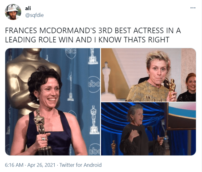 Font - Clothing - ali @sqfdie FRANCES MCDORMAND'S 3RD BEST ACTRESS IN A LEADING ROLE WIN AND I KNOW THATS RIGHT abc abo 6:16 AM · Apr 26, 2021 · Twitter for Android