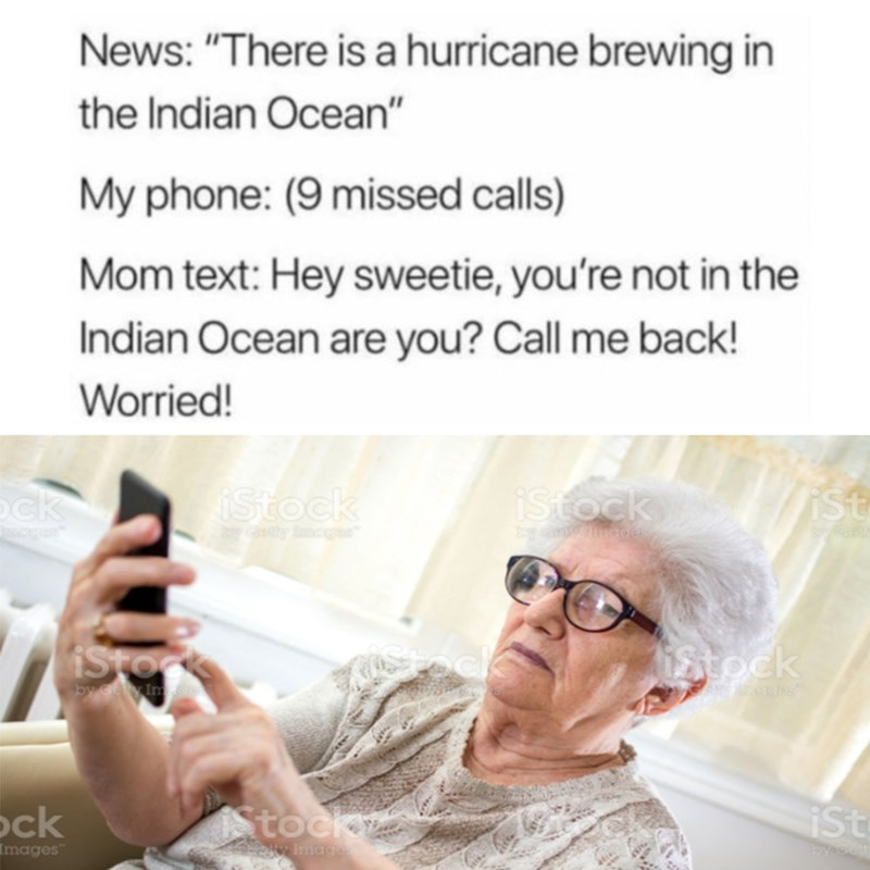 """Facial expression - News: """"There is a hurricane brewing in the Indian Ocean"""" My phone: (9 missed calls) Mom text: Hey sweetie, you're not in the Indian Ocean are you? Call me back! Worried! ock iStock iStock iSt y cges"""" by neges byGet iStoc Stock iStock by Gely Im ock Stock iSt Images y Image by Get"""