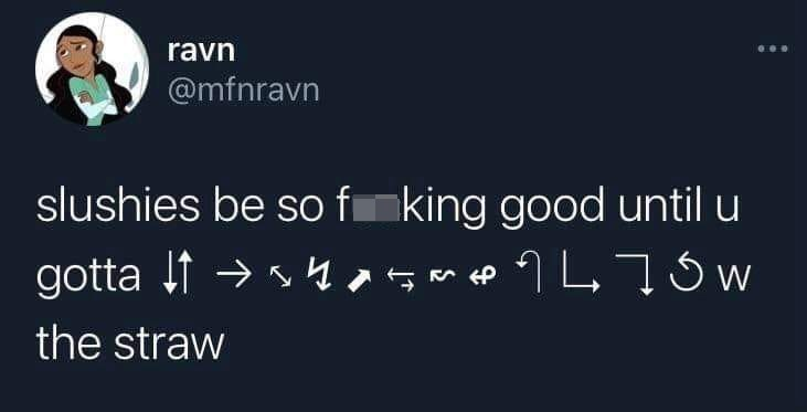 Vertebrate - ravn @mfnravn slushies be so f king good until u gotta f → s the straw