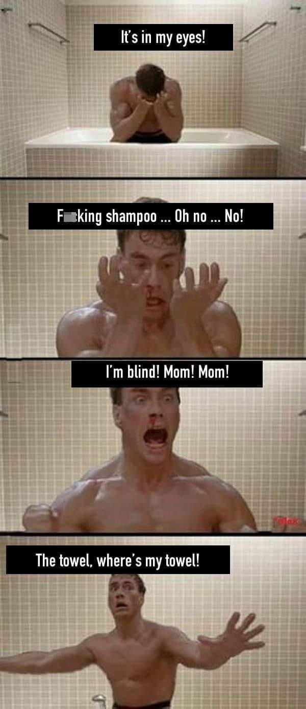 Forehead - It's in my eyes! Feking shampoo .. Oh no .. No! I'm blind! Mom! Mom! laxe The towel, where's my towel!