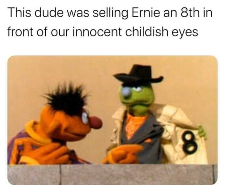 Cartoon - This dude was selling Ernie an 8th in front of our innocent childish eyes