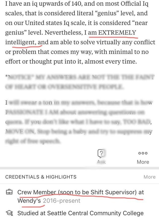 """Font - I have an iq upwards of 140, and on most Official Iq scales, that is considered literal """"genius"""" level, and on our United states Iq scale, it is considered """"near genius"""" level. Nevertheless, I am EXTREMELY intelligent, and am able to solve virtually any conflict or problem that comes my way, with minimal to no effort or thought put into it, almost every time. wWERS ARE NOT THE THE FAINT OF HEART OR ONERSENSITIVE PEOPLE I wear a ton in my a SAM about anwing fyou don't ke whehe OVE ON, Sp b"""
