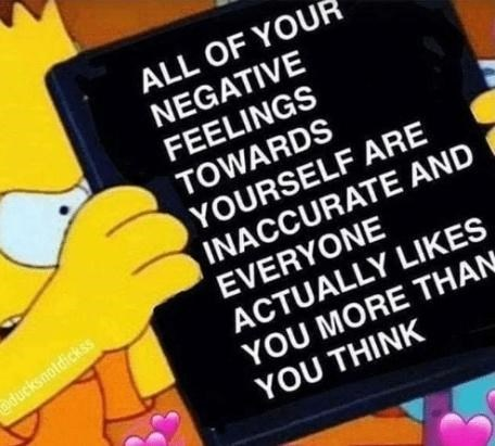 Yellow - ALL OF YOUR NEGATIVE FEELINGS TOWARDS YOURSELF ARE INACCURATE AND EVERYONE ducksnoldickss ACTUALLY LIKES YOU MORE THAN YOU THINK