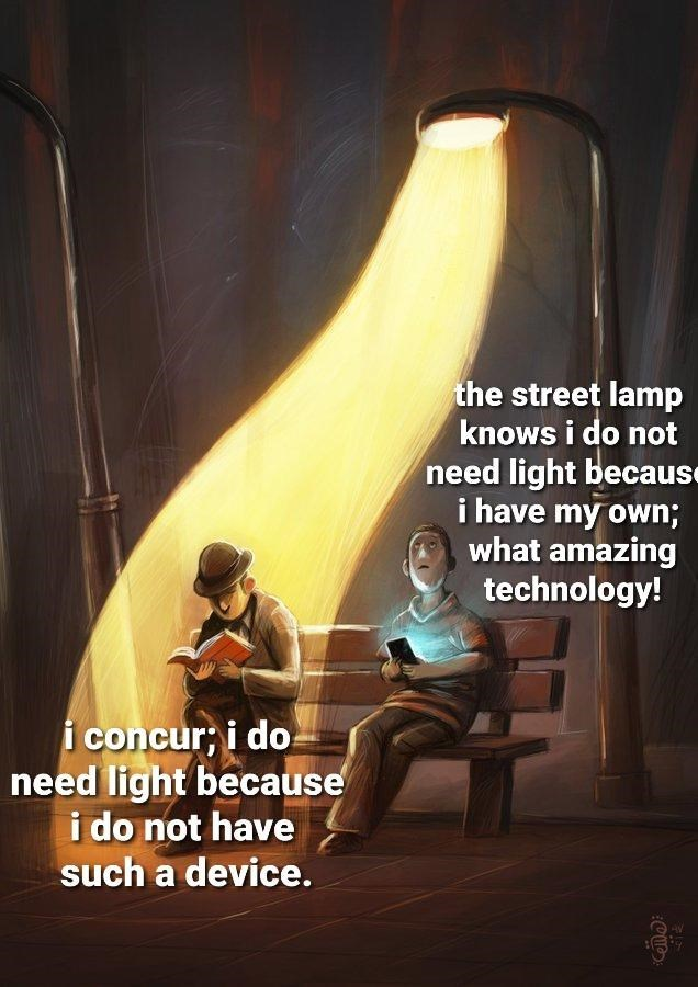 Leg - the street lamp knows i do not need light because i have my own; what amazing technology! i concur; i do need light because i do not have such a device. TIP CU