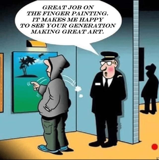 Cartoon - GREATJOB ΟΝ ΤHE FINGER PAINΤΙΝG. TΜΑΚES MΕ HAPΡΥ ΤO SEΗ ΥOUR GENERA TIΟΝ ΜΑΚΙNG GREΑΤART.
