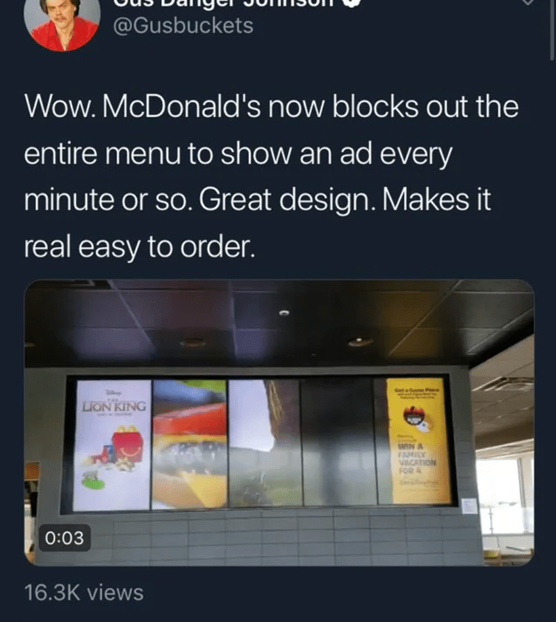 Product - @Gusbuckets Wow. McDonald's now blocks out the entire menu to show an ad every minute or so. Great design. Makes it real easy to order. Geta Gen Fece LION KING WIN A VAMILY VACATION FOR & 0:03 16.3K views