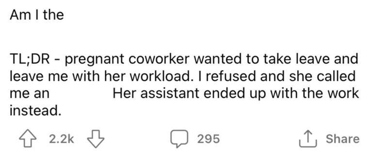 Font - Am I the TL;DR - pregnant coworker wanted to take leave and leave me with her workload. I refused and she called me an Her assistant ended up with the work instead. 2.2k 295 ↑, Share