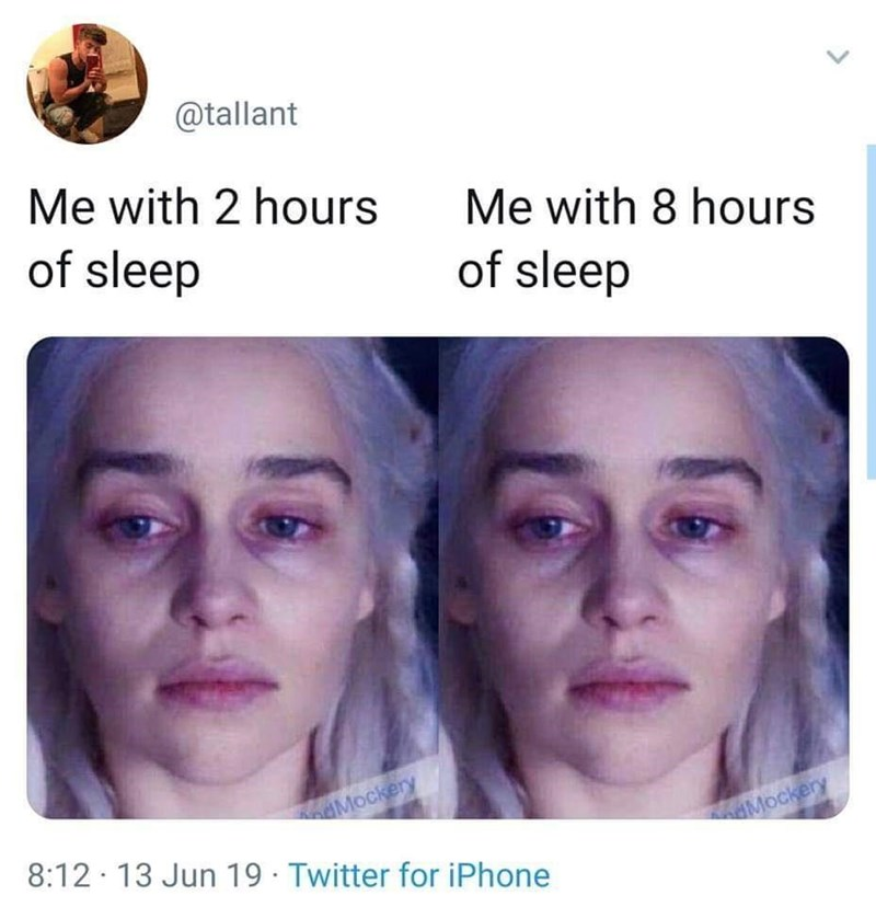Forehead - @tallant Me with 2 hours Me with 8 hours of sleep of sleep Mockery dMockery 8:12 · 13 Jun 19 · Twitter for iPhone <>