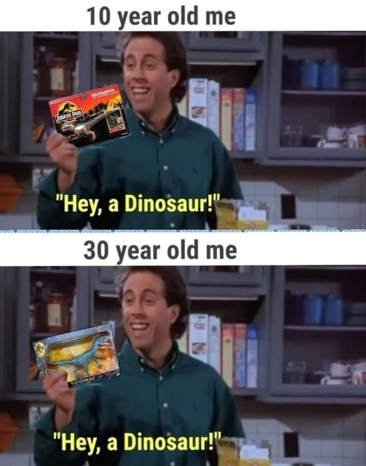 "Smile - 10 year old me VOCRAPTOR FRAK PA ""Hey, a Dinosaur!"" 30 year old me ""Hey, a Dinosaur!"""