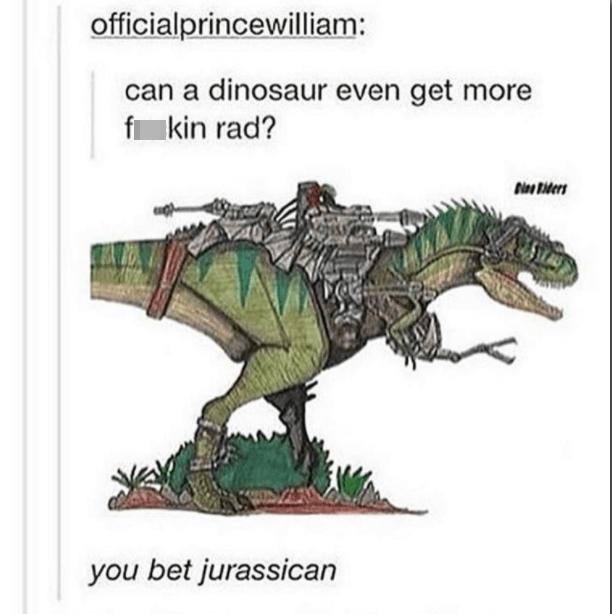 Extinction - officialprincewilliam: can a dinosaur even get more f kin rad? Diee Riders you bet jurassican