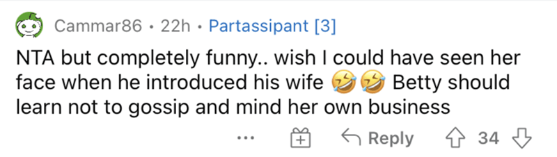 Smile - Cammar86 · 22h · Partassipant [3] NTA but completely funny.. wish I could have seen her Betty should face when he introduced his wife learn not to gossip and mind her own business G Reply 4 34 3 +
