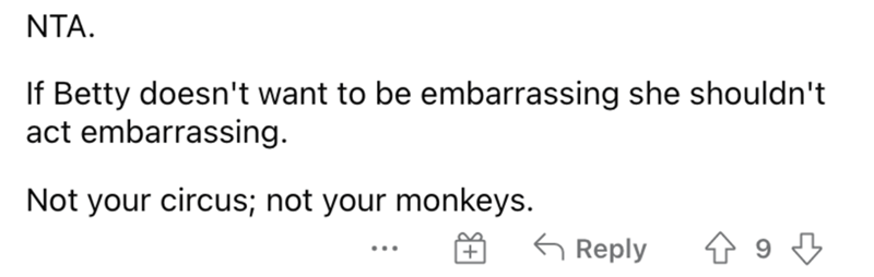 Font - NTA. If Betty doesn't want to be embarrassing she shouldn't act embarrassing. Not your circus; not your monkeys. G Reply ...