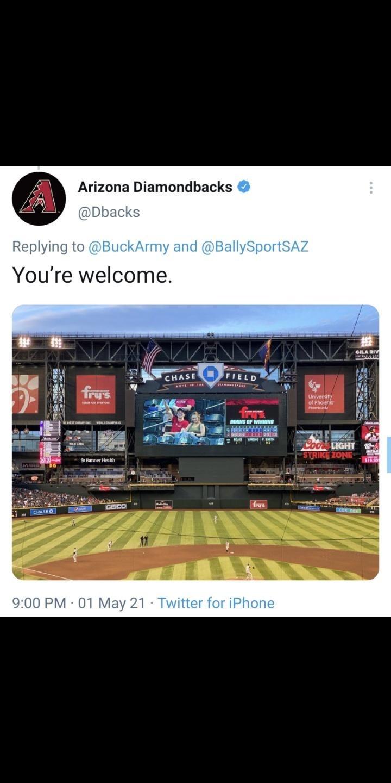Font - Arizona Diamondbacks @Dbacks Replying to @BuckArmy and @BallySportSAZ You're welcome. GILA RIV CHASE FIELD frus Univenity of Phoerx Phertt INMING OF WINNING Coo LIGHT STRIKE ZONE Harner Healh frus GEICO DHASE O 9:00 PM · 01 May 21 · Twitter for iPhone