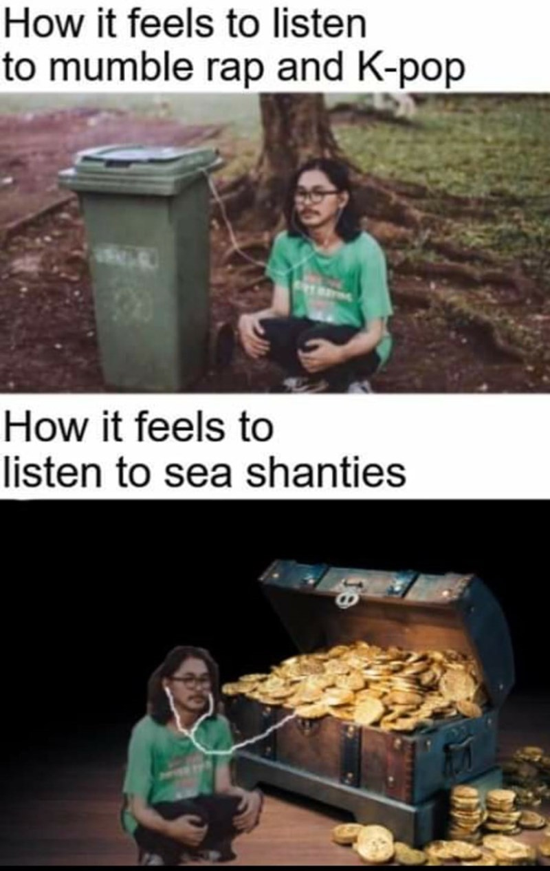 Food - How it feels to listen to mumble rap and K-pop How it feels to listen to sea shanties