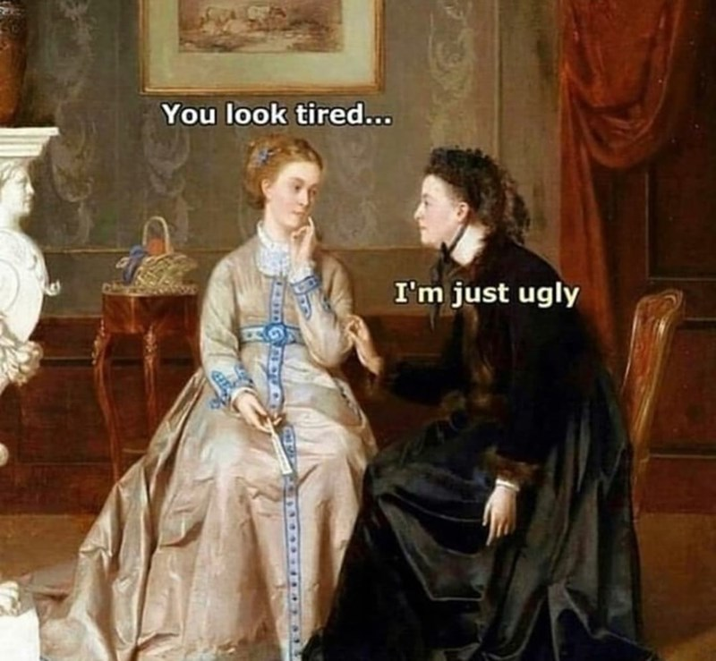 Hairstyle - You look tired... I'm just ugly