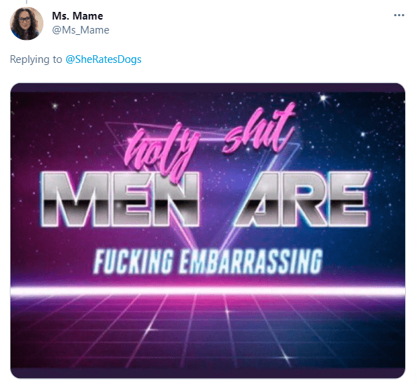 Purple - Ms. Mame @Ms_Mame Replying to @SheRatesDogs MEN ARE FUCKING EMBARRASSING