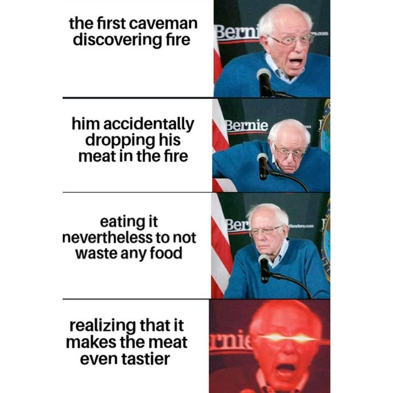 Chin - the first caveman Berni discovering fire him accidentally dropping his meat in the fire Bernie eating it nevertheless to not waste any food Ber realizing that it makes the meat nie even tastier