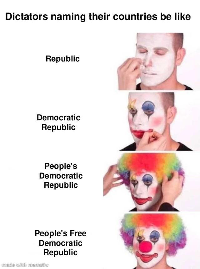 Nose - Dictators naming their countries be like Republic Democratic Republic People's Democratic Republic People's Free Democratic Republic made with mematic